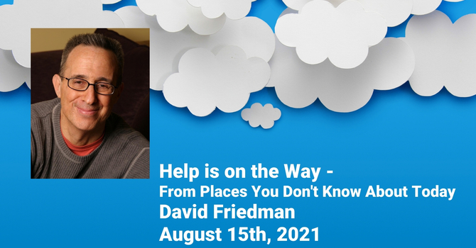 Help is on the Way - From Places You Don't Know About Today