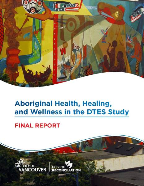 Aboriginal Health, Healing, and Wellness in the DTES Study Final Report