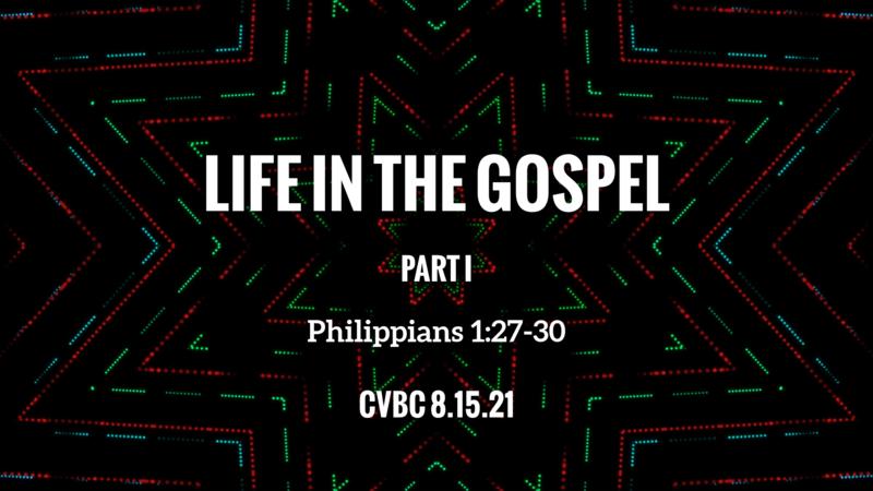 CVBC 8.15.21 {Phil 1:27-30}