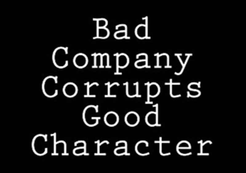 Bad Company Corrupts Good Character - Part 3