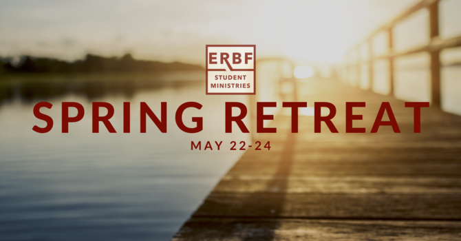 Student Ministries Spring Retreat