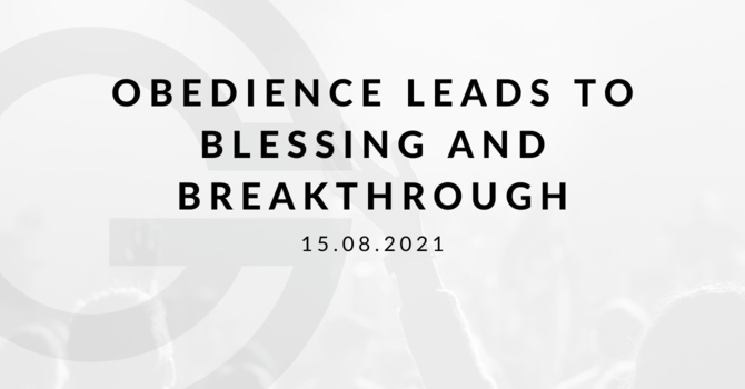 Obedience Leads to Blessing and Breakthrough