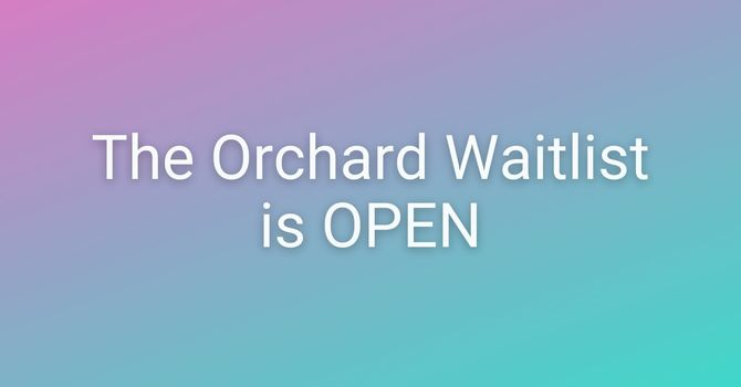 The Orchard Waitlist is Open image