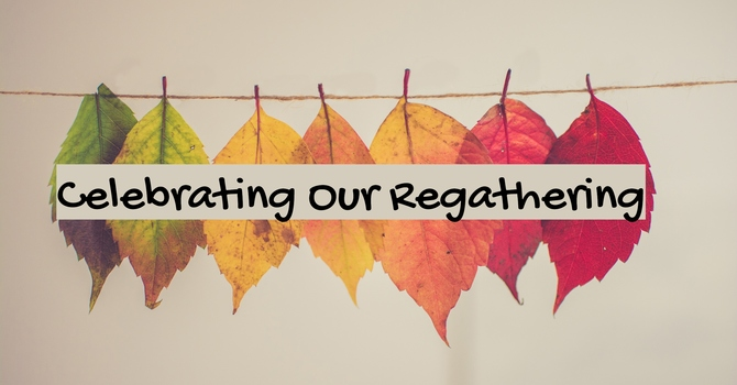 Celebrating our Regathering