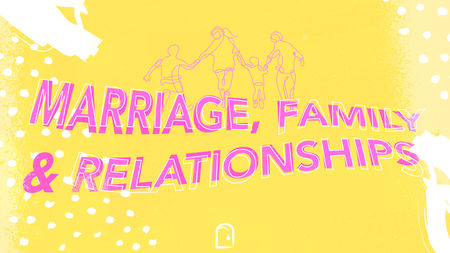 Marriage, Family & Relationships