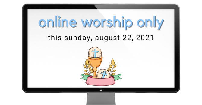 Online Worship Only this Sunday, August 22 image