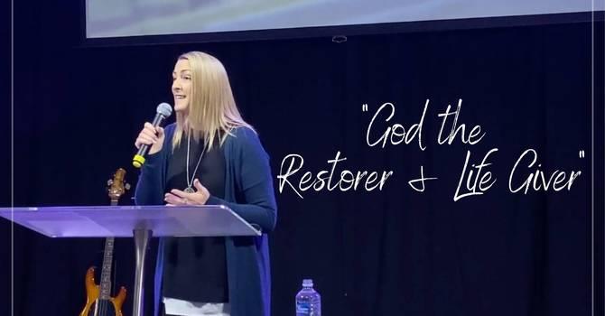 God the Restorer and Life Giver