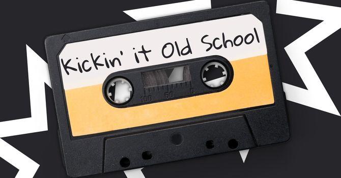 Kickin' it Old School, Part 1
