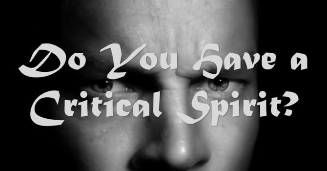 Do You Have a Critical Spirit?
