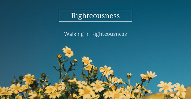 Walking In Righteousness