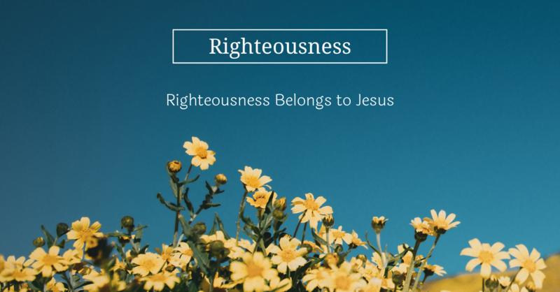 Righteousness Belongs To Jesus