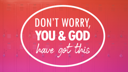 Don't Worry...You and God Have Got This