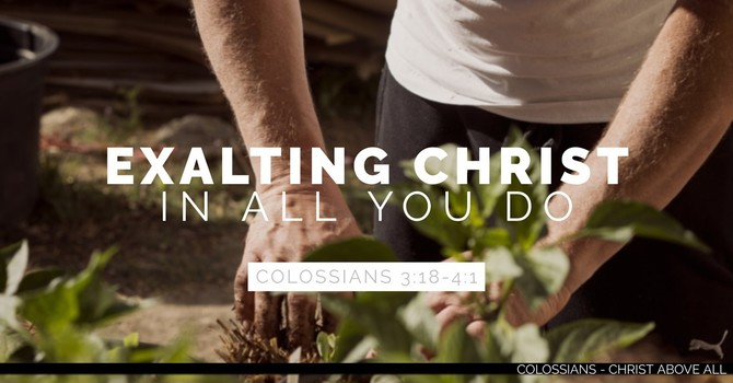 Exalting Christ in All You Do - Part 1