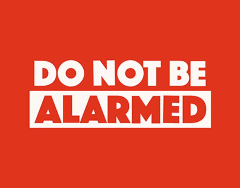 Do Not Be Alarmed