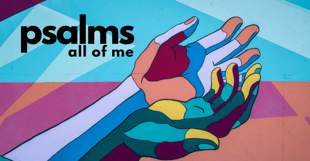 Psalms: All Of Me