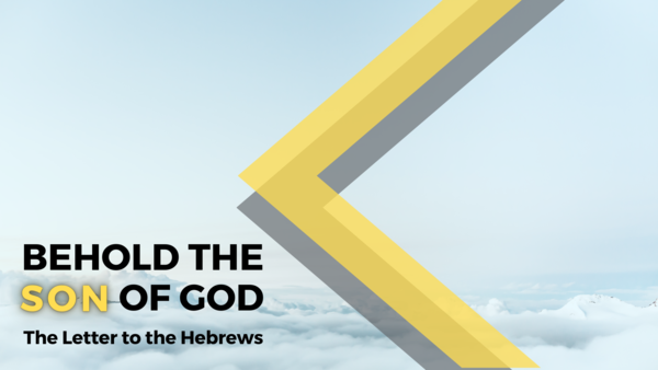 Behold the Son of God (Hebrews)