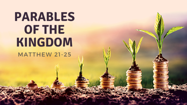 Parables of the Kingdom (Matthew 21-25)
