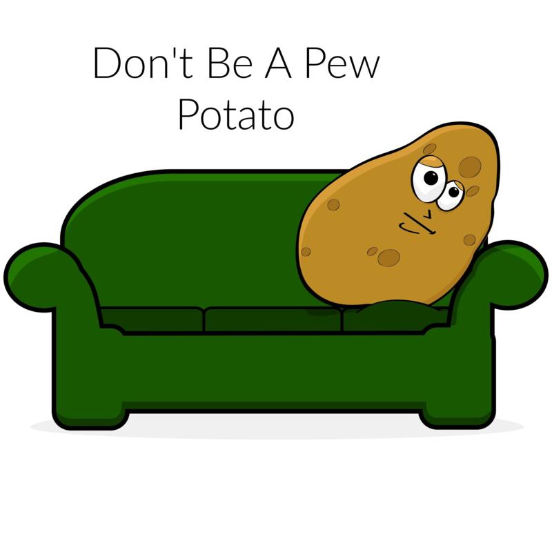 Don't Be A Pew Potato