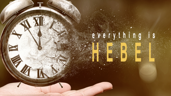 Everything is Hebel (Ecclesiastes)