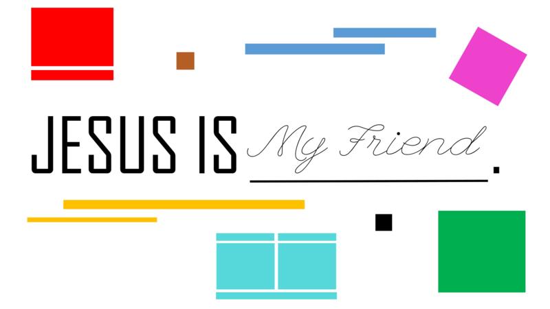 Jesus Is My Friend