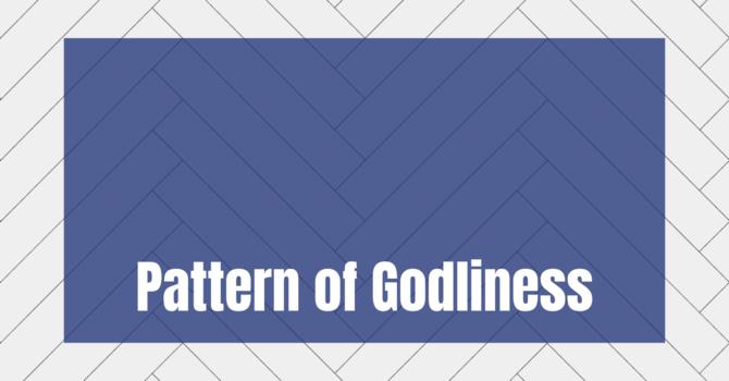 Pattern of Godliness