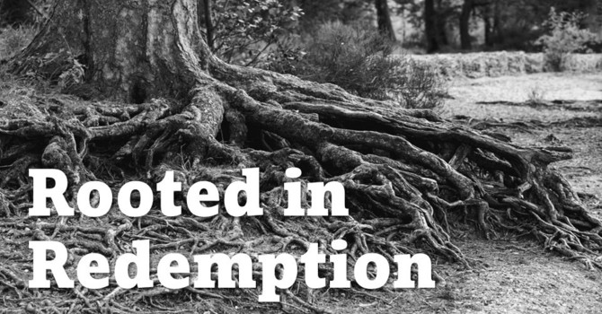 Rooted in Redemption