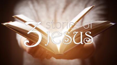 3 Stories of Jesus