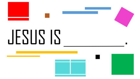 Jesus Is ________.