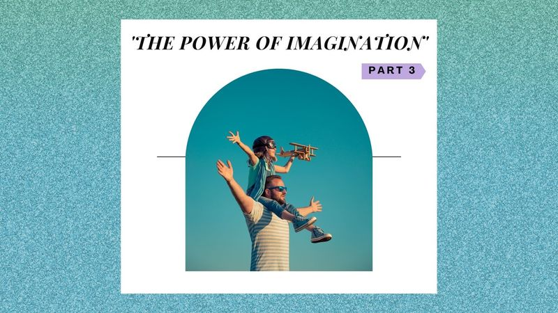 The Power of Imagination Pt.3