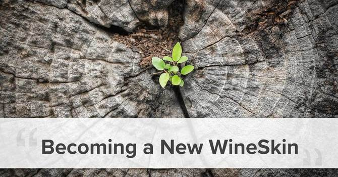 Becoming a New WineSkin