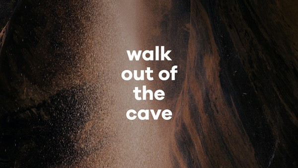 Walk Out Of The Cave