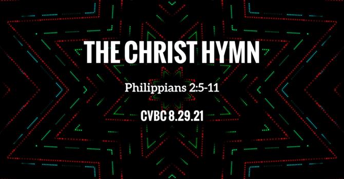 CVBC 8.29.21 {Philippians 2:5-11}