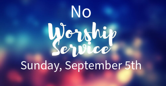 No Labour Day Weekend Worship Service image