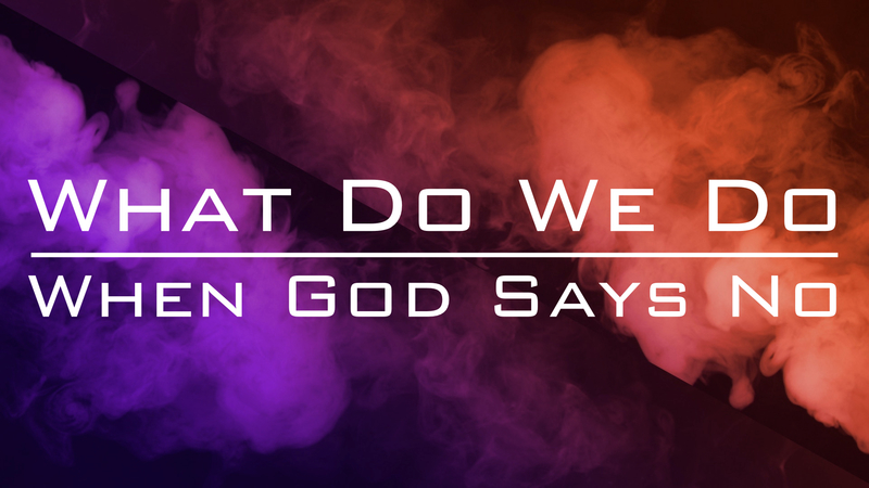 What Do We Do When God Says No