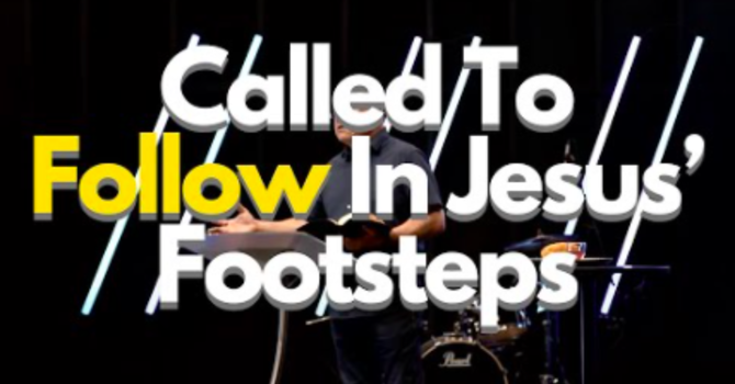 Called to Follow Jesus' Footsteps