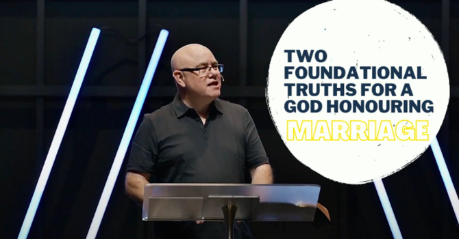 Two Foundational Truths for a God-Honouring Marriage