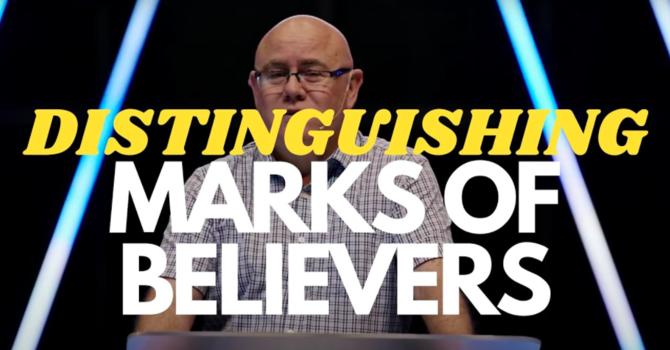 Distinguishing Marks of Believers