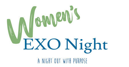 Women's EXO Night- A Night Out with Purpose