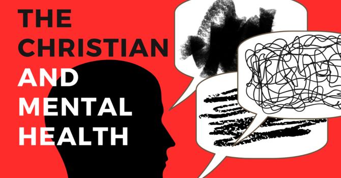 "Sundays:   ""The Christian and Mental Health"""