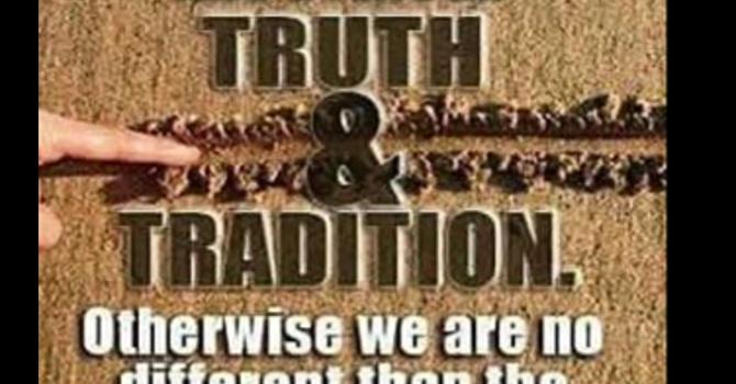 Truth vs. Tradition