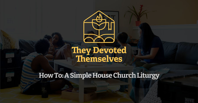 How To: A Simple House Church Liturgy
