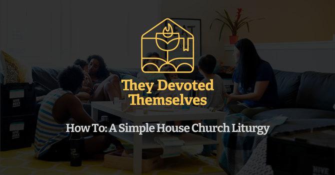 How To: A Simple House Church Liturgy  image