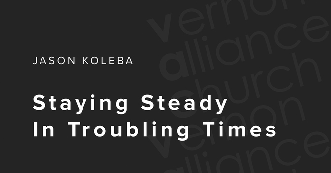 Staying Steady in Troubling Times