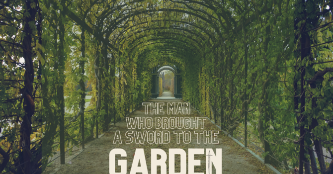 Purpose in Creation/ The Man Who Brought A Sword Into the Garden