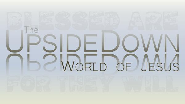 The Upside Down World of Jesus