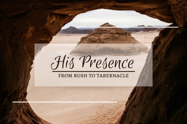 His Presence: From Bush to Tabernacle