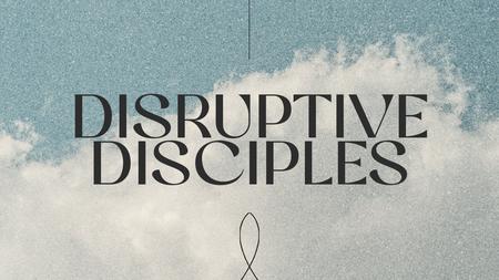 Disruptive Disciples