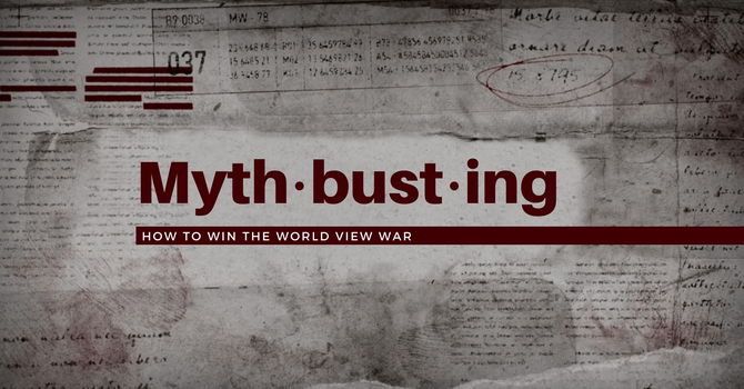 Mythbusting || How to Win the World View War