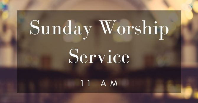 Sunday Worship Service   11 AM