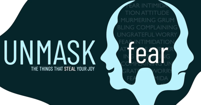 Unmask the things that steal your joy: fear
